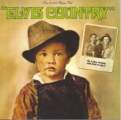 Elvis Country: I'm 10,000 Years Old