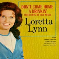 Don't Come Home a Drinkin' (with Lovin' on Your Mind)