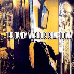 …The Dandy Warhols Come Down