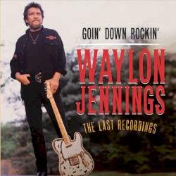 Goin' Down Rockin' : The Last Recordings