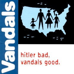 Hitler Bad, Vandals Good.