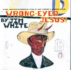 Wrong-Eyed Jesus! (Mysterious Tale of How I Shouted)